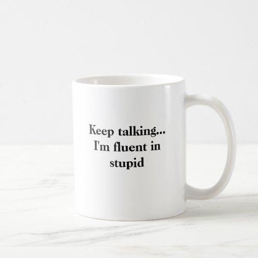 Keep talking...I'm fluent in stupid Classic White Coffee Mug