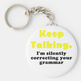 Keep Talking I'm Silently Correcting your Grammar Basic Round Button Keychain