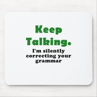 Keep Talking I'm Silently Correcting your Grammar Mouse Pad