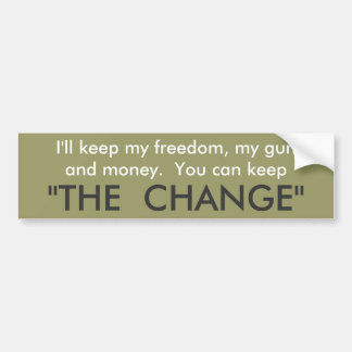 Keep the change! bumper sticker
