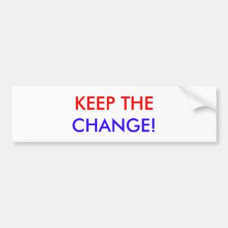 KEEP THE, CHANGE! BUMPER STICKER
