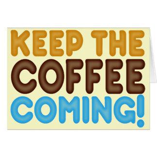 Keep The Coffee Coming Card