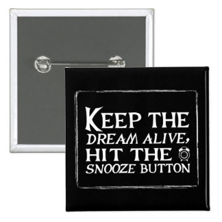 Keep the dream alive, hit the snooze button