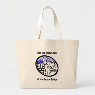 Keep the Dream Alive - Hit the Snooze Button Large Tote Bag
