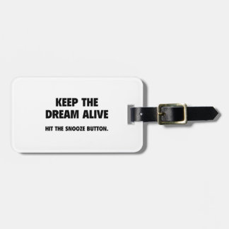 Keep The Dream Alive. Hit The Snooze Button. Luggage Tag