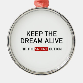 Keep The Dream Alive. Hit The Snooze Button. Metal Ornament
