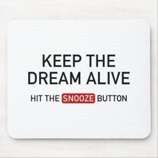 Keep The Dream Alive. Hit The Snooze Button. Mouse Pad