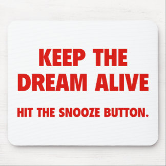 Keep The Dream Alive. Hit The Snooze Button. Mousepad