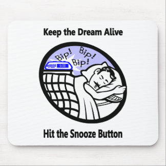 Keep the Dream Alive - Hit the Snooze Button Mousepad