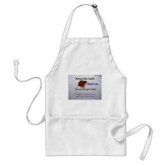 Keep The Faith Hold.. Things Will Get Better Adult Apron