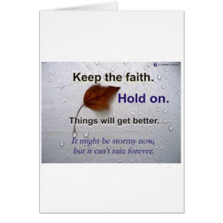 Keep The Faith Hold.. Things Will Get Better Card