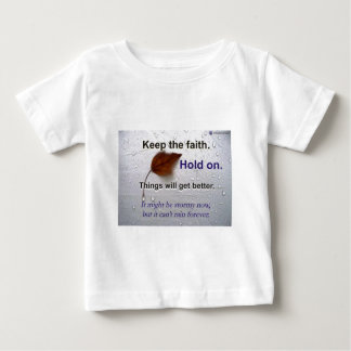Keep The Faith Hold.. Things Will Get Better Infant T-shirt