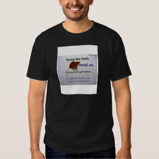 Keep The Faith Hold.. Things Will Get Better T Shirt
