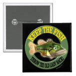 Keep The Fish Fishing T-shirts Pinback Button