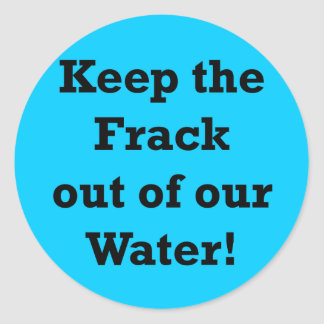 Keep the Frack out of our Water Round Stickers