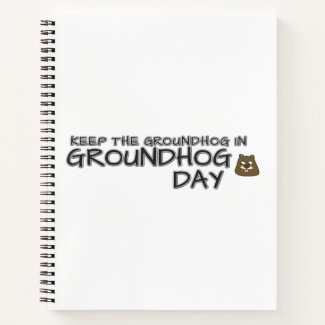 Keep the Groundhog in Groundhog Day Notebook
