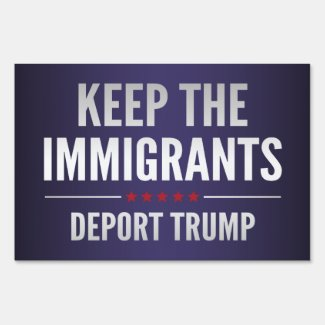 Keep The Immigrants Lawn Sign