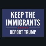 "Keep The Immigrants Lawn Sign<br><div class=""desc"">Keep The Immigrants Deport Trump - US Election Donald Trump</div>"