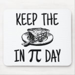 Keep The Pie in Pi Day Mouse Pads