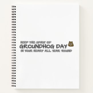Keep the Spirit of Groundhog Day in your heart all Notebook