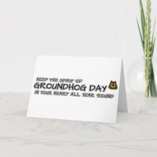 Keep the Spirit of Groundhog Day in your heart Card