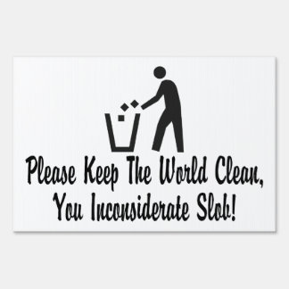 Keep The World Clean You Slob Yard Sign