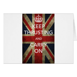 KEEP THRUSTING AND CARRY ON CARD