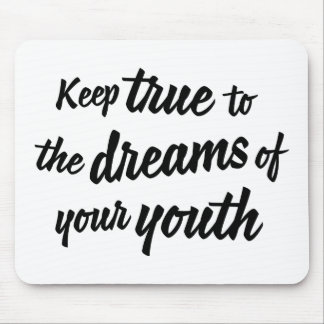 """""""Keep true to the dreams of your youth"""" mousepad"""