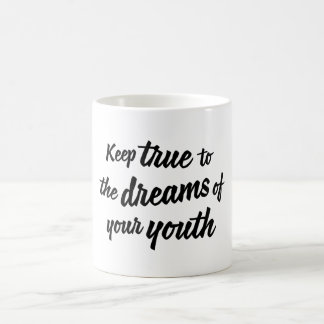 """""""Keep true to the dreams of your youth"""" mug"""