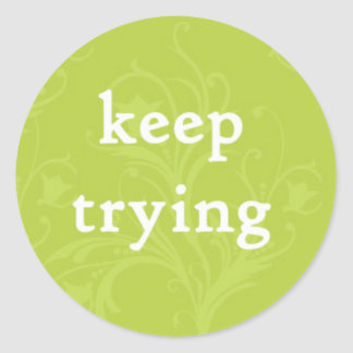 Keep Trying on a Green Background Classic Round Sticker