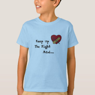 Keep up The Fight, And....... T-Shirt
