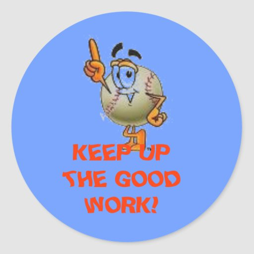 KEEP UP THE GOOD WORK! CLASSIC ROUND STICKER