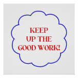 Keep up the good work! posters