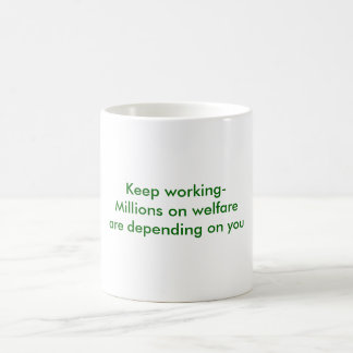 Keep working-Millions on welfare are depending ... Classic White Coffee Mug