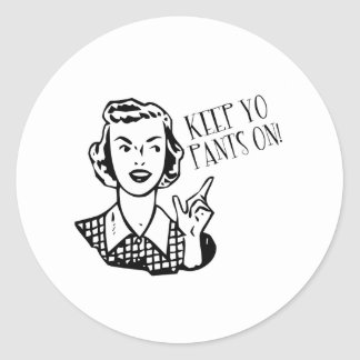 Keep Yo Pants On! - Retro Housewife Classic Round Sticker