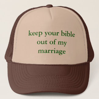 """""""keep your bible out of my marriage"""" trucker hat"""