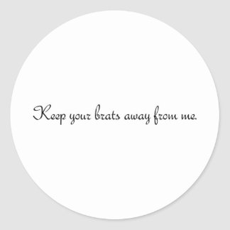 Keep your brats away from me. #1 classic round sticker