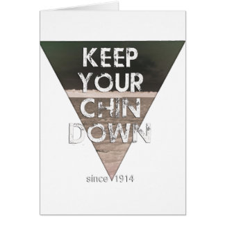 Keep Your Chin Down - since 1914 Card