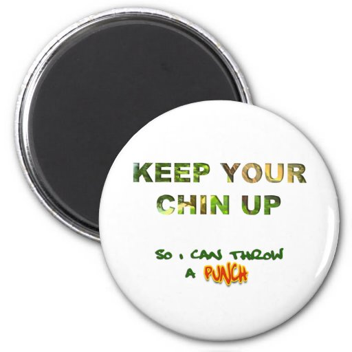 Keep Your Chin Up... So I Can Throw A Punch 2 Inch Round Magnet