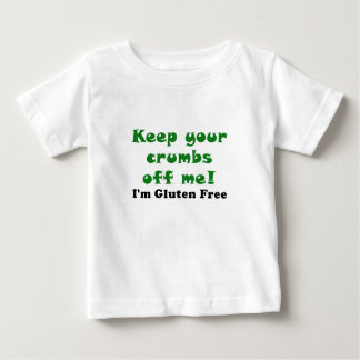 Keep Your Crumbs Off Me Im Gluten Free Baby T-Shirt