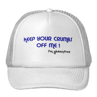 KEEP YOUR CRUMBS OFF ME I'm gluten-free Hat