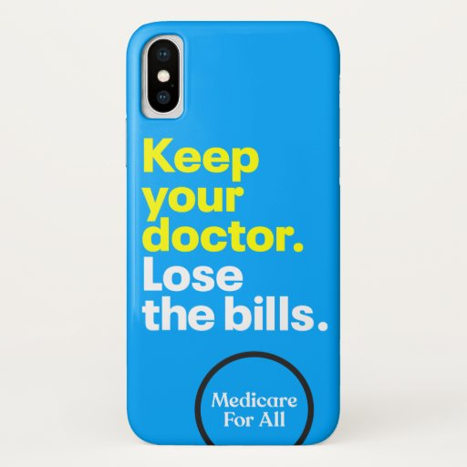 Keep your doctor. Lose the bills. MEDICARE FOR ALL iPhone X Case