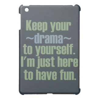 Keep Your Drama To Yourself. I'm Here To Have Fun. Cover For The iPad Mini