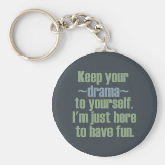 Keep Your Drama To Yourself. I'm Here To Have Fun. Keychain