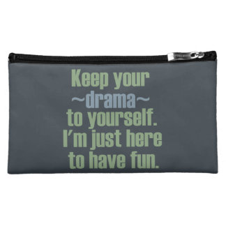 Keep Your Drama To Yourself. I'm Here To Have Fun. Makeup Bag