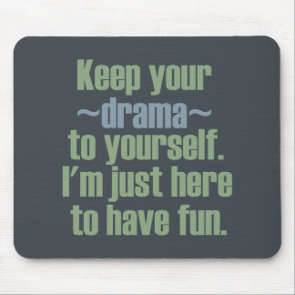 Keep Your Drama To Yourself. I'm Here To Have Fun. Mouse Pad