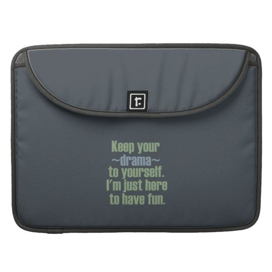 Keep Your Drama To Yourself. I'm Here To Have Fun. Sleeve For MacBooks