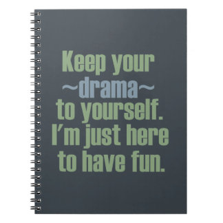 Keep Your Drama To Yourself. I'm Here To Have Fun. Spiral Notebook