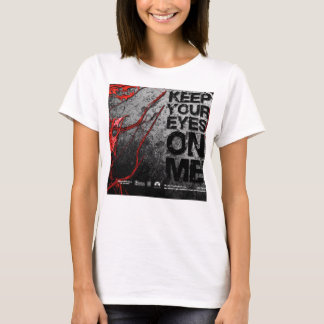 keep your eyes on me T-Shirt
