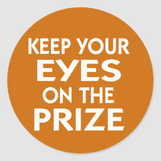 Keep Your Eyes on the Prize motivational slogan Classic Round Sticker